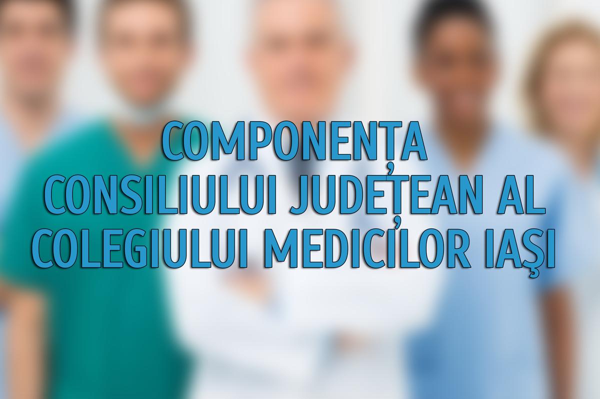 Componenta Consiliului Judetean al Colegiului Medicilor Iasi