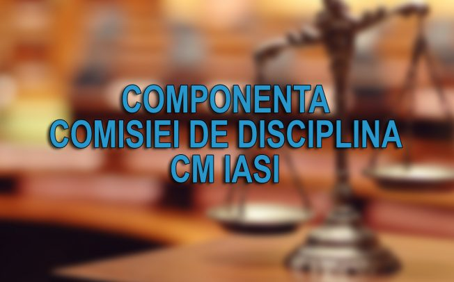 Componenta Comisiei de Disciplina CM Iasi