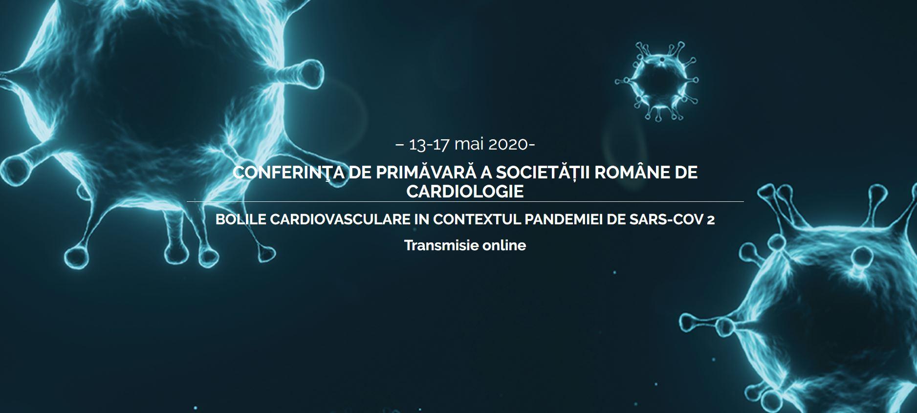 CONFERINŢA DE PRIMĂVARĂ A SOCIETĂȚII ROMÂNE DE CARDIOLOGIE 13-17 Mai 2020 – Transmisie online