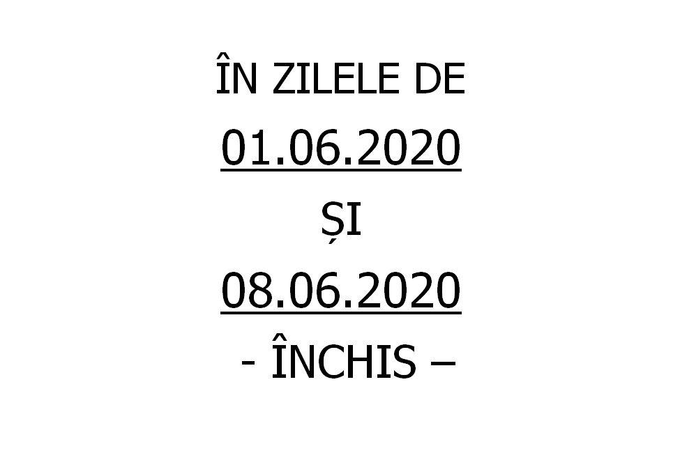 ÎN ZILELE DE 01.06.2020 ȘI 08.06.2020  – ÎNCHIS –